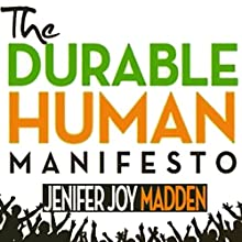 The Durable Human Manifesto (       UNABRIDGED) by Jenifer Joy Madden Narrated by Jenifer Joy Madden