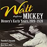 Walt Before Mickey: Disney's Early Years, 1919-1928 | Timothy S. Susanin