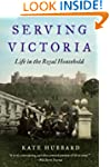 Serving Victoria: Life In The Royal H...