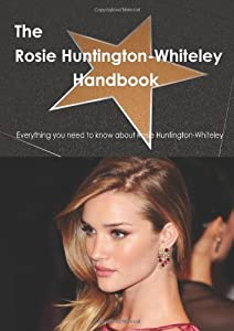 The Rosie Huntington Whiteley: Everything You Need to Know About Rosie Huntington Whiteley