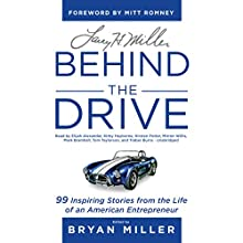 Larry H. Miller: Behind the Drive: 99 Inspiring Stories from the Life of an American Entrepreneur Audiobook by Bryan Miller Narrated by Elijah Alexander, Kirby Heyborne, Kirsten Potter, Mirron Willis, Mark Bramhall, Tom Taylorson, Traber Burns