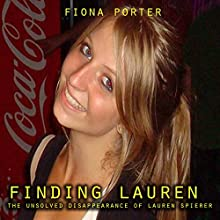 Finding Lauren: The Unsolved Disappearance of Lauren Spierer Audiobook by Fiona Porter Narrated by Ruby James
