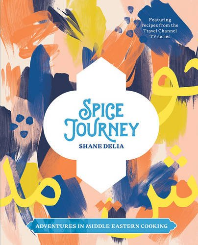 Spice Journey: An Adventure in Middle Eastern Flavours by Shane Delia