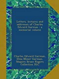 img - for Letters, lectures and addresses of Charles Edward Garman : a memorial volume book / textbook / text book