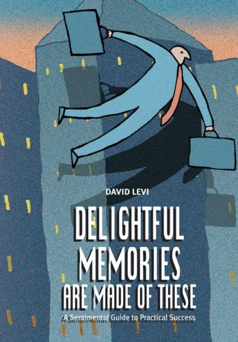 Delightful Memories Are Made Of These: A Sentimental Guide to Practical Success PDF
