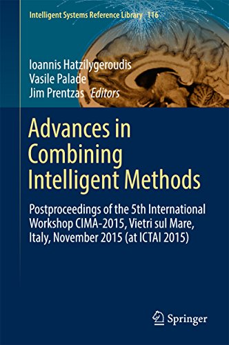 Advances in Combining Intelligent Methods: Postproceedings of the 5th International Workshop CIMA-2015, Vietri sul Mare, Italy, November 2015 (at ICTAI 2015) (Intelligent Systems Reference Library)