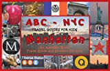ABC-NYC: Travel Guides for Kids - Manhattan: An Alphabet Book, Travel Guide and Souvenir for Kids