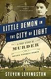 Steven Levingston Little Demon in the City of Light: A True Story of Murder in Belle Epoque Paris