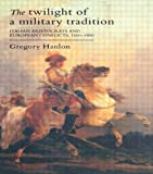 img - for The Twilight Of A Military Tradition: Italian Aristocrats And European Conflicts, 1560-1800 book / textbook / text book