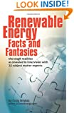 Renewable Energy - Facts and Fantasies: The Tough Realities as Revealed in Interviews with 25 Subject Matter Experts