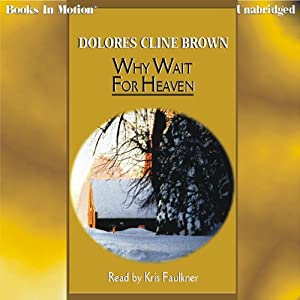 Why Wait for Heaven | [Dolores Kline Brown]
