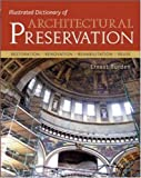 Illustrated dictionary of architectural preservation:restoration- renovation- rehabilitation- resuse