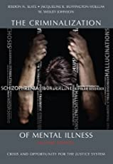 The Criminalization of Mental Illness: Crisis and Opportunity for the Justice System, Second Edition