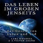Das Leben im Großen Jenseits [Life in the Great Beyond]: Das Gesetz von Leben und Tod [The Law of Life and Death] | Lars Wrobbel,Victor A. Segno