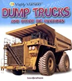 Dump Trucks and other Big Machines (Mighty Machines) by Ian Graham (2008-06-01)