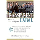 The Transparent Cabal: The Neoconservative Agenda, War in the Middle East, and the National Interest of Israel ~ Stephen J. Sniegoski