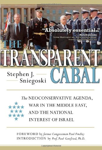 The Transparent Cabal: The Neoconservative Agenda, War in the Middle East, and the National Interest of Israel: Stephen J. Sniegoski, Paul Gottfried PhD, Paul Findley: 9781932528176: Amazon.com: Books