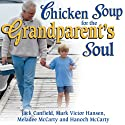 Chicken Soup for the Grandparent's Soul: Stories to Open the Hearts and Rekindle the Spirits of Grandparents (       UNABRIDGED) by Jack Canfield, Mark Victor Hansen Narrated by Gregory St. John