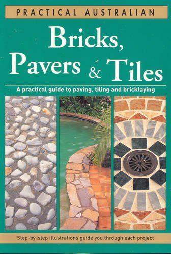 Bricks, Pavers and Tiles: A Practical Guide to Paving, Tiling and Bricklaying