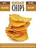Homemade Chips: 50 Healthy & Delicious Chips Recipes (Recipe Top 50s Book 37)