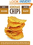 Homemade Chips: 50 Healthy & Deliciou...