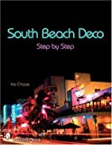 img - for South Beach Deco: Step By Step (Schiffer Books) by Chase, Iris Garnett (2004) Paperback book / textbook / text book