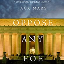 Oppose Any Foe: A Luke Stone Thriller, Book 4 Audiobook by Jack Mars Narrated by K.C. Kelly