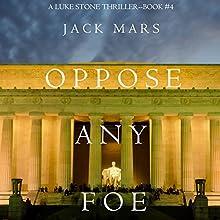 Oppose Any Foe: A Luke Stone Thriller, Book 4 | Livre audio Auteur(s) : Jack Mars Narrateur(s) : K.C. Kelly