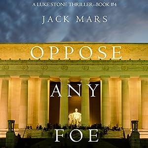 Oppose Any Foe: A Luke Stone Thriller, Book 4 Hörbuch von Jack Mars Gesprochen von: K.C. Kelly