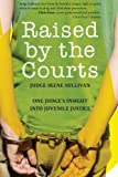 img - for Raised by the Courts: One Judge's Insight into Juvenile Justice by Sullivan, Irene (2010) Paperback book / textbook / text book