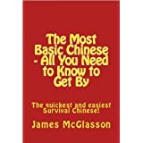 The Most Basic Chinese - All You Need to Know to Get By (Most Basic Languages)by James McGlasson