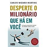 Desperte o milionário que há em você: Como gerar prosperidade mudando suas atitudes e postura mental