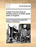 img - for A letter from the Duke of Richlieu [sic] to a certain great duke in England. book / textbook / text book