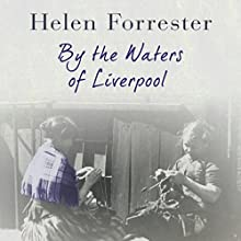 By the Waters ofLiverpool Audiobook by Helen Forrester Narrated by Liane-Rose Bunce