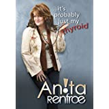It's Probably Just My Thyroid ~ Anita Renfroe