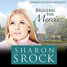 Begging for Mercie: The Mercie Series, Book 2 Audiobook by Sharon Srock Narrated by Becky Doughty