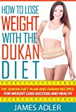 img - for How To Lose Weight With The Dukan Diet. The Dukan Diet Plan And Dukan Recipes For Weight Loss and Health. (The Dukan Diet, Weight Loss, Dukan Recipes Book) book / textbook / text book