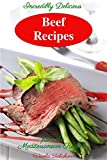 Incredibly Delicious Beef Recipes from the Mediterranean Region: Mediterranean Diet, Mediterranean Weight Loss, Mediterranean Cookbook (Healthy Cookbook Series 7)