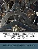 img - for Ver ffentlichungen Der Gutenberg-gesellschaft, Volumes 5-9... (French Edition) book / textbook / text book