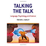 Talking the Talk: Language, Psychology and Scienceby Trevor A. Harley