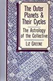 The Outer Planets and Their Cycles: The Astrology of the Collective (Lectures on modern astrology)