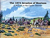 img - for The 1874 invasion of Montana: A prelude to the Custer disaster book / textbook / text book