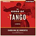 The Gods of Tango: A Novel (       UNABRIDGED) by Carolina De Robertis Narrated by Carolina De Robertis