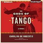 The Gods of Tango: A Novel | Carolina De Robertis