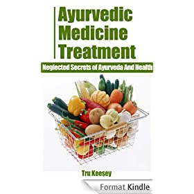 Ayurvedic Medicine Treatment - Neglected Secrets of Ayurveda And Health (81% Solutions Guidebooks Series) (English Edition)