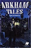 Arkham Tales: Legends Of The Haunted City (Call of Cthulhu Fiction)
