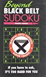 Beyond Black Belt Sudoku: If you have to ask, its too hard for you. (Martial Arts Puzzles Series)