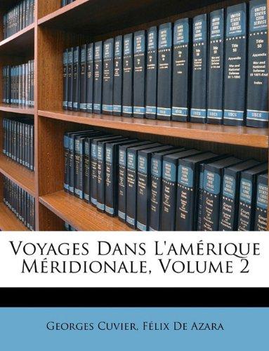 Voyages Dans L'Amrique Mridionale, Volume 2