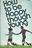 How to be Happy Though Young