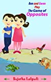 Book of Opposites: Ben and Gwen play the Game of Opposites: Opposites picture book (Books on opposites) Beginner reader books level 1. Opposites book (Opposite ... for early readers : childrens books 2)